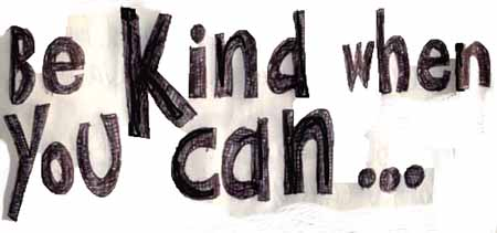 be kind when you can