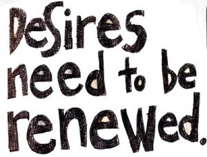 Desires Need To Be Renewed