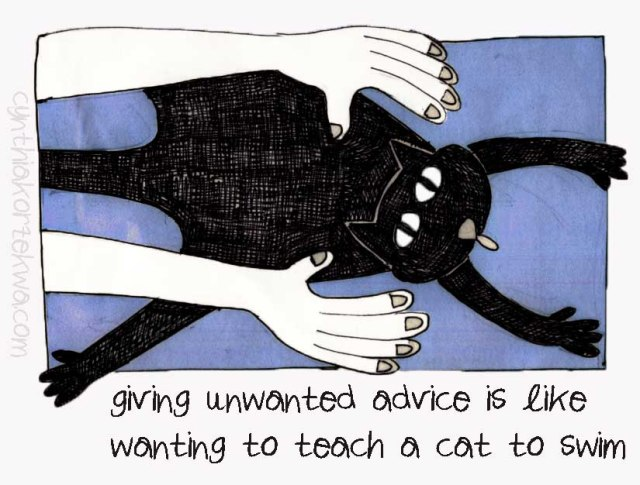 Giving Unwanted Advice Is Like Wanting To Teach A Cat To Swim
