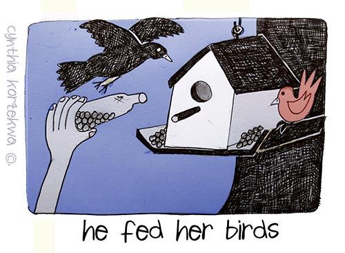 he fed her birds