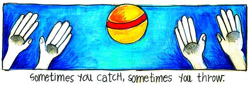 Sometimes You Catch, Sometimes You Throw